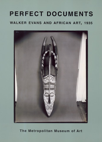 Perfect Documents. Walker Evans and African Art, 1935.