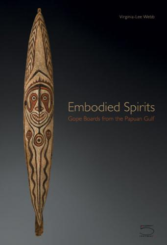 Embodied Spirits: Gope Boards from the Papuan Gulf.