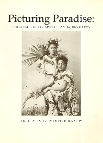 Picturing Paradise. Colonial Photography of Samoa, 1875-1925.